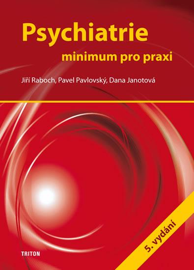 Psychiatrie - Minimum pro praxi - Raboch Jiří, Pavlovský Pavel, Janotová Dana,