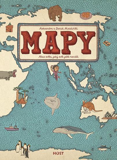Mapy - Atlas světa, jaký svět ještě neviděl - Mizielińští Aleksandra a Daniel