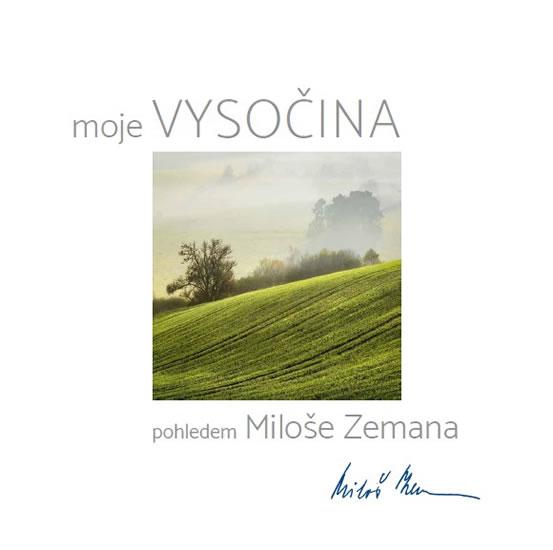 moje Vysočina pohledem Miloše Zemana - Zeman Miloš