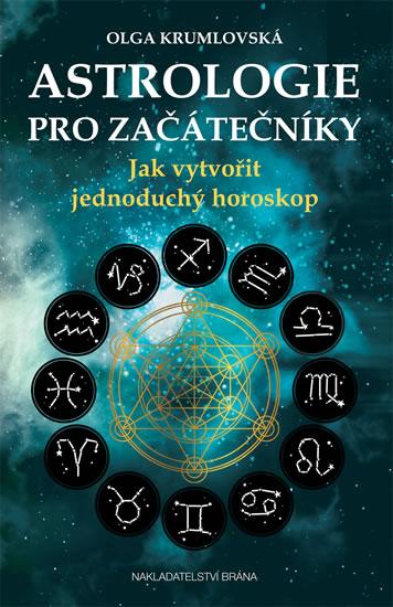 Astrologie pro začátečníky - Jak vytvořit jednoduchý horoskop - Krumlovská Olga - 13x20 cm