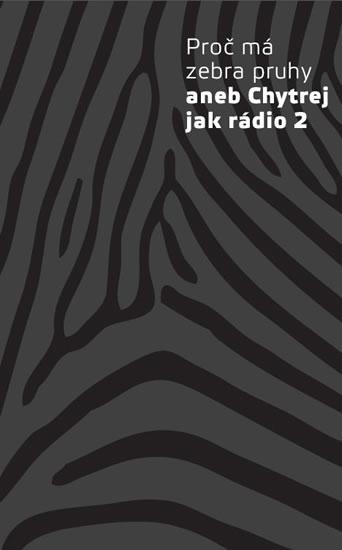 Proč má zebra pruhy aneb Chytrej jak rádio 2 - kolektiv autorů