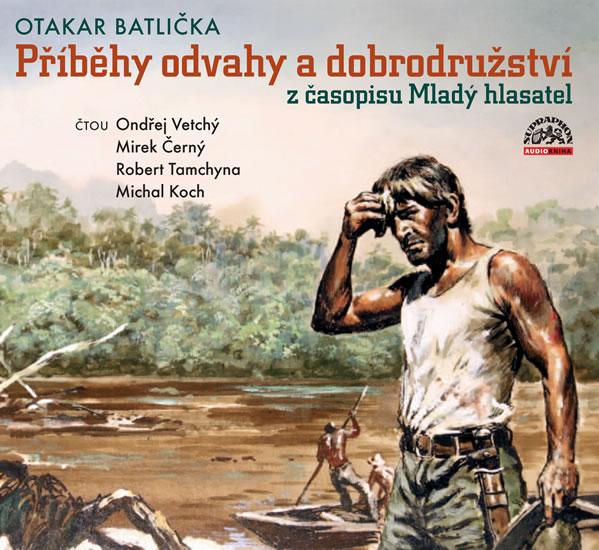 Příběhy odvahy a dobrodružství z časopisu Mladý hlasatel - CD - Batlička Otakar