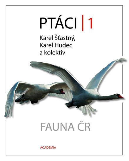 Ptáci 1 - Fauna ČR - Šťastný Karel, Hudec Karel,