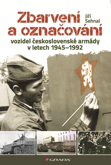 Zbarvení a označování vozidel československé armády 1945-1992 - Sehnal Jiří