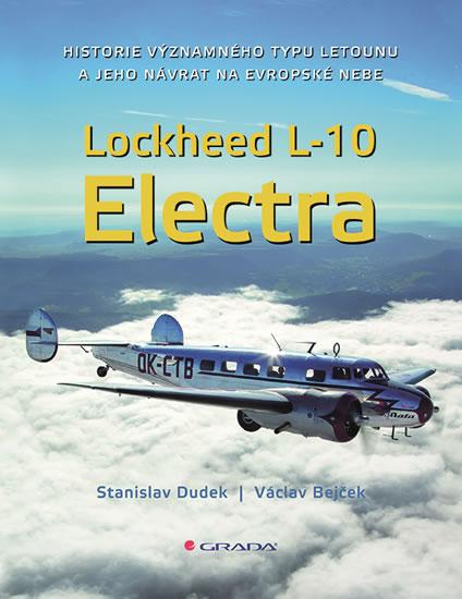 Lockheed L-10 Electra - Historie významného typu letounu a jeho návrat na české nebe - Dudek Stanislav, Bejček Václav,