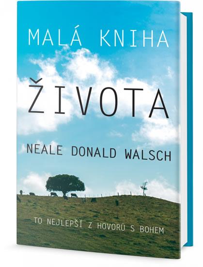 Malá kniha života - To nejlepší z Hovorů s Bohem - Walsch Neale Donald