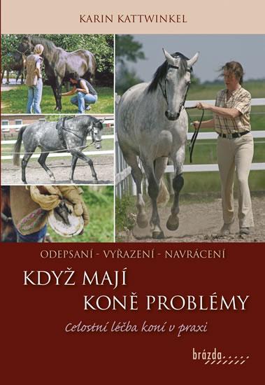 Když koně mají problémy - Celostní léčba koní v praxi - Kattwinkel Karin