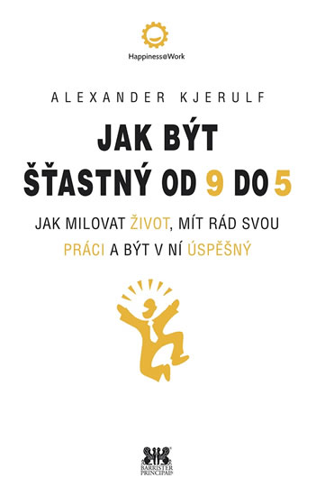 Jak být šťastný od 9 do 5 - Jak milovat život, mít rád svou práci a být v ní úspěšný - Kjerulf Alexander