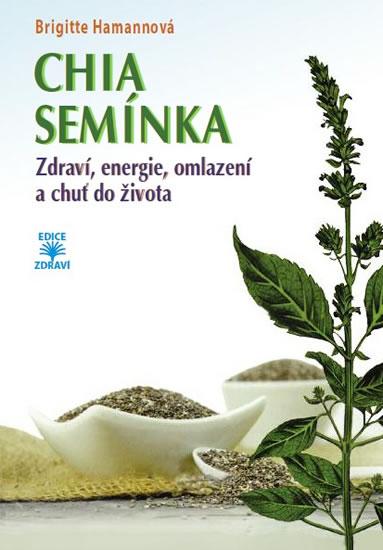 CHIA semínka - Zdraví, energie, omlazení a chuť do života - Hamannová Brigitte