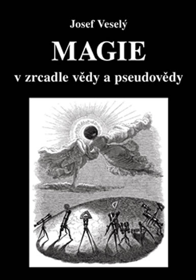 Magie v zrcadle vědy a pseudovědy - Veselý Josef
