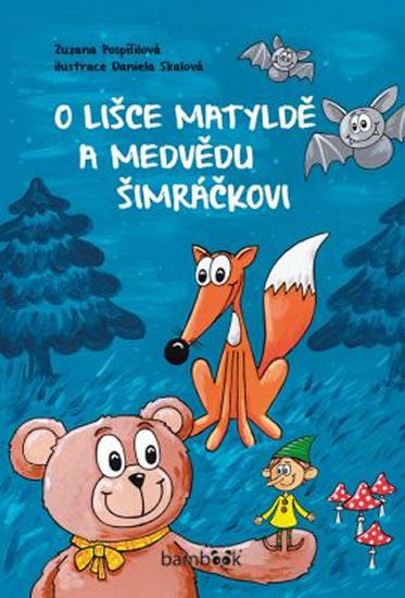 O lišce Matyldě a medvědu Šimráčkovi - Pospíšilová Zuzana
