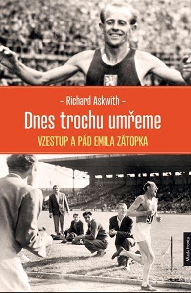Dnes trochu umřeme - Vzestup a pád Emila Zátopka - Askwith Richard, Sleva 15%