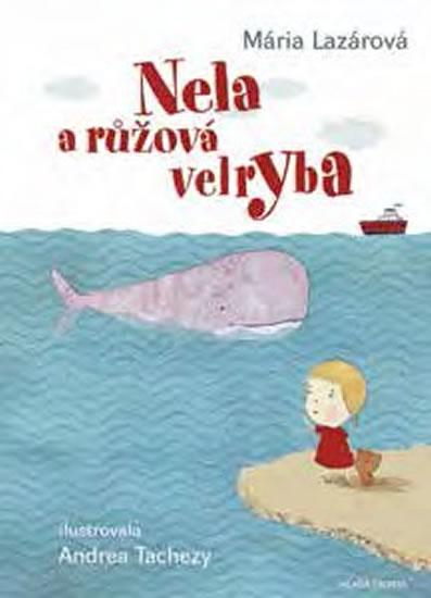 Nela a růžová velryba - Lazárová Mária