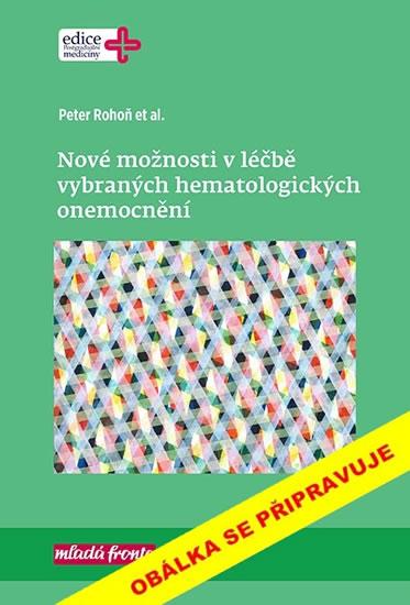 Nové možnosti v léčbě vybraných hematologických onemocnění - Rohoň Peter