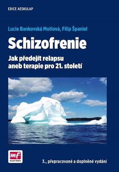 Schizofrenie - Jak předejít relapsu aneb terapie pro 21. století - Bankovská Motlová Lucie, Španiel Filip,