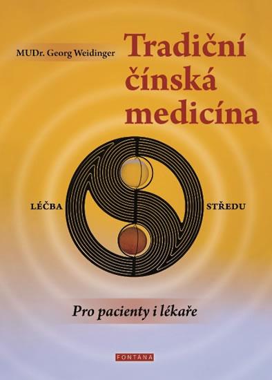 Tradiční čínská medicína pro pacienty i lékaře - Weidinger Georg