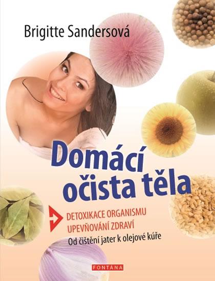 Domácí očista těla - Detoxikace organismu * Upevňování zdraví * Od čištění jater k olejové kúře - Sandersová Brigitte