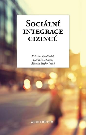 Sociální integrace cizinců - Koldinská Kristina, Scheu Harald C.,