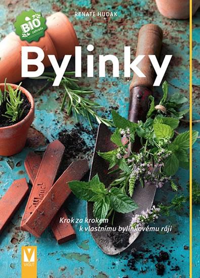 Bylinky - Krok za krokem k vlastnímu bylinkovému ráji - Hudak Renate