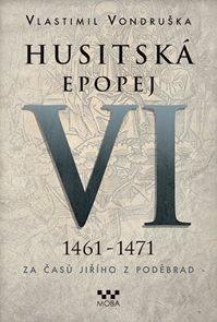 Husitská epopej VI. 1461 -1471 - Za časů Jiřího z Poděbrad