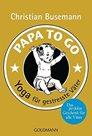 Papa To Go - Yoga für gestresste Väter