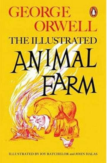 Animal Farm: The Illustrated Edition - Orwell George