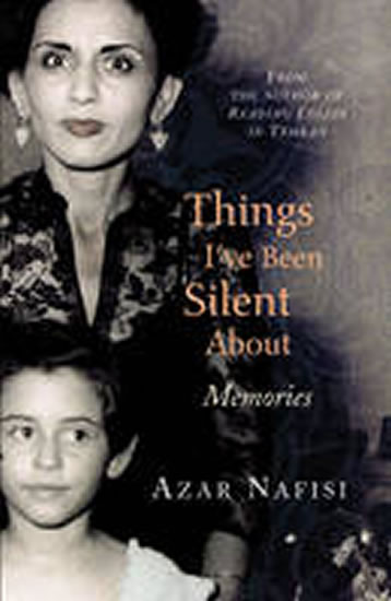 Things I´ve Been Silent About - Nafisi Azar