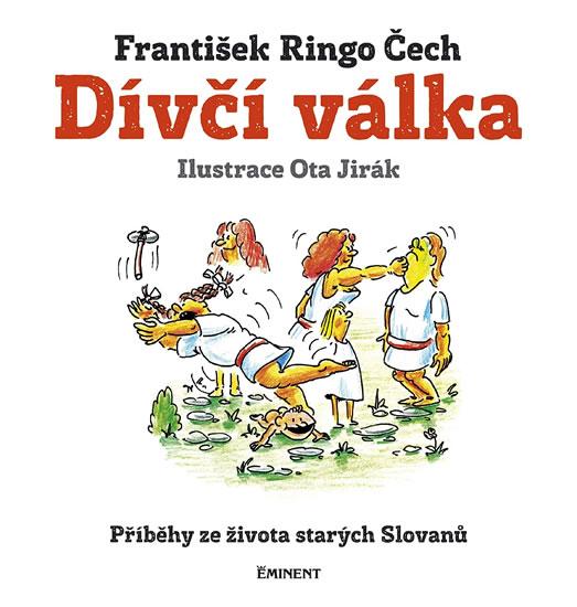 Dívčí válka - Příběhy ze života starých Slovanů - Čech František Ringo