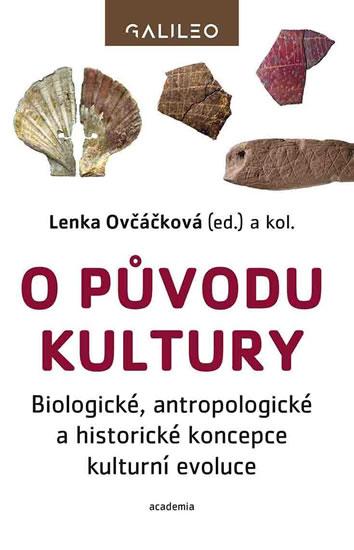 O původu kultury - Biologické, antropologické a historické koncepce kulturní evoluce - Ovčáčková Lenka