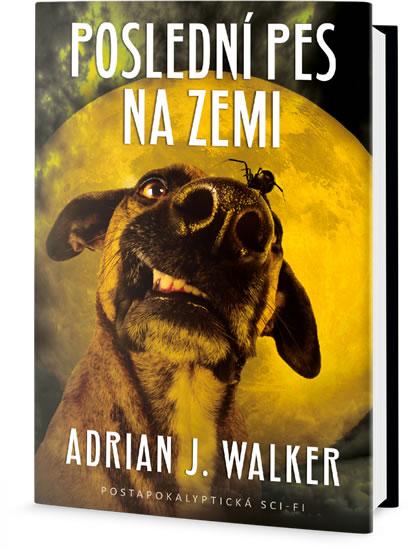 Poslední pes na zemi - Walker Adrian J.