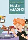 Mé dítě má ADHD - Jak s ním přežít