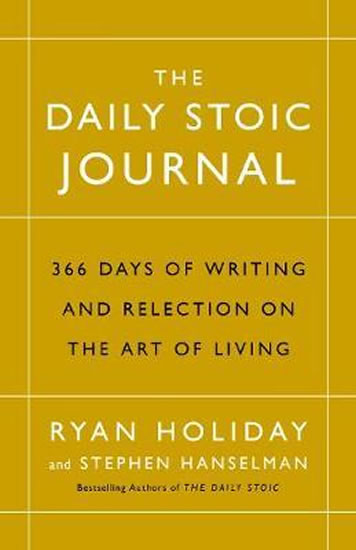 The Daily Stoic Journal : 366 Days of Writing and Reflection on the Art of Living - Holiday Ryan