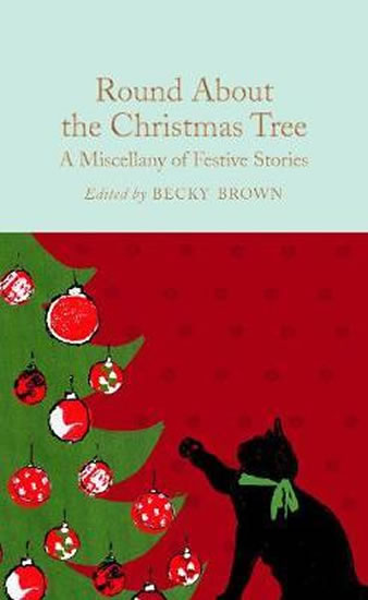 Round About the Christmas Tree : A Miscellany of Festive Stories - Brown Becky