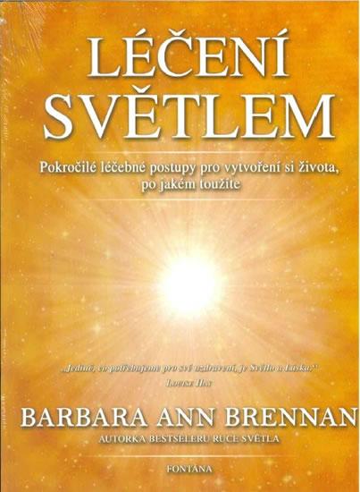 Léčení světlem - Pokročilé léčebné postupy pro vytvoření si života, po jaké toužíte - Brennan Barbara Ann