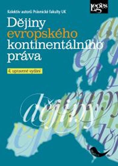 Dějiny evropského kontinentálního práva, 4. upravené vydání - Kolektiv autorů Právnické fakulty UK