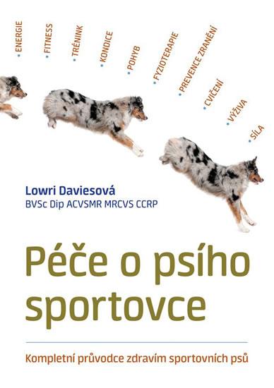 Péče o psího sportovce - Kompletní průvodce zdravím sportovních psů - Daviesová Lowri
