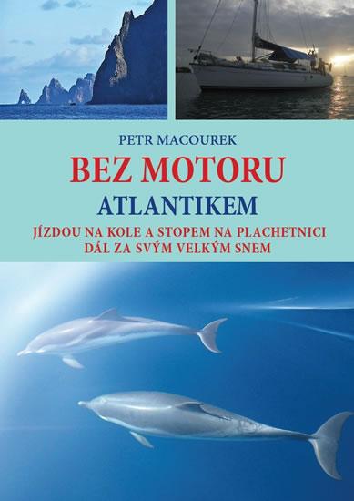 Bez motoru Atlantikem - Jízdou na kole a stopem na plachetnici dál za svým velkým snem - Macourek Petr