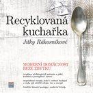 Recyklovaná kuchařka Jitky Rákosníkové - Moderní domácnost beze zbytku
