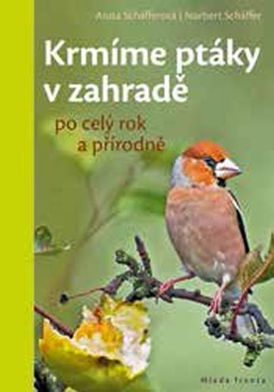 Krmíme ptáky v zahradě po celý rok a přírodně - Schäfferová Anita, Schäffer Norbert,