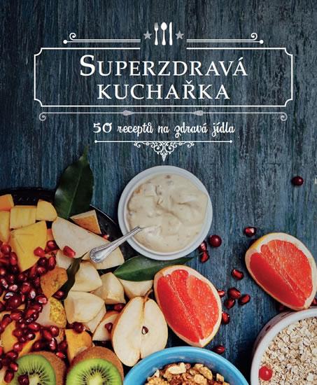 Superzdravá kuchařka - 50 receptů na zdravá jídla - neuveden