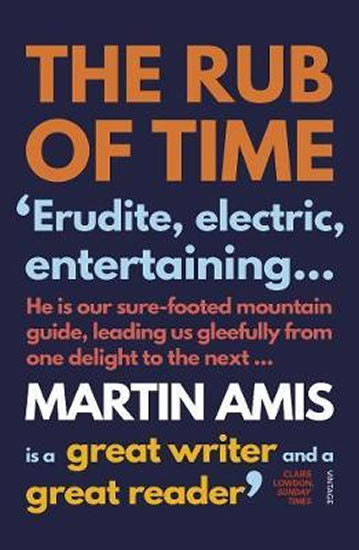 The Rub of Time - Amis Martin