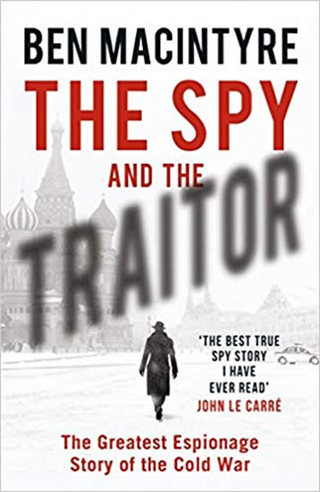 The Spy and the Traitor : The Greatest Espionage Story of the Cold War - Macintyre Ben