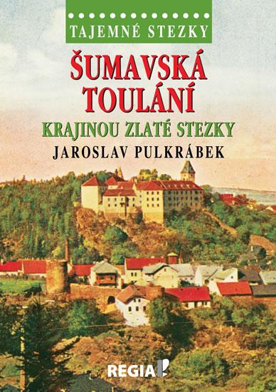 Tajemné stezky - Šumavská toulání krajinou Zlaté stezky - Pulkrábek Jaroslav