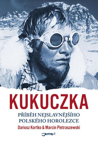 Kukuczka - Příběh nejslavnějšího polského horolezce - Kortko Dariusz, Pietraszewski Marcin,, Sleva 16%