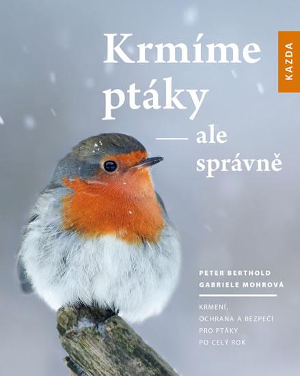 Krmíme ptáky - ale správně - Berthold Peter, Mohrová Gabriele,