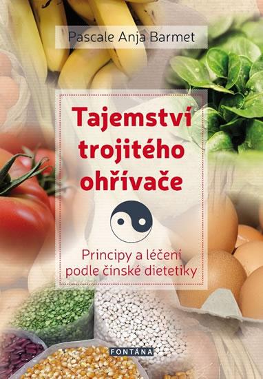 Tajemství trojitého ohřívače - Principy a léčení podle čínské dietetiky - Barmet Pascale Anja