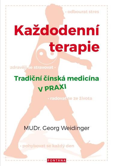 Každodenní terapie - Tradiční čínská medicína v praxi - Weidinger Georg