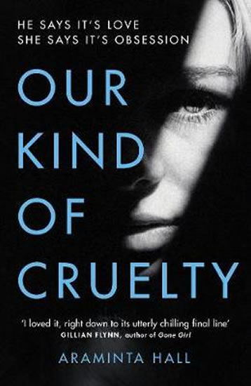 Our Kind of Cruelty : The most addictive psychological thriller of 2018, tipped by Gillian Flynn and