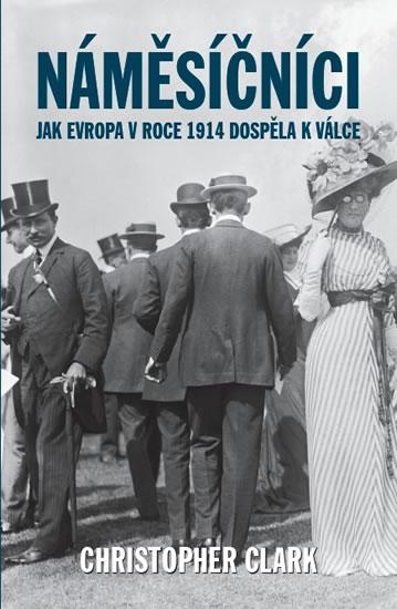Náměsíčníci - Jak Evropa v roce 1914 dospěla k válce - Clark Christopher