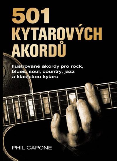 501 kytarových akordů - Ilustrované akordy pro rock, blues, soul, country, jazz a klasickou kytaru - Capone Phil